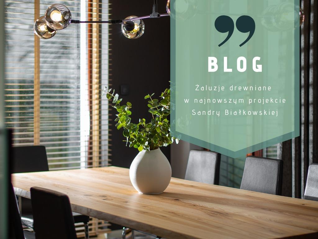 Żaluzje drewniane w najnowszym projekcie Sandry Białkowskiej