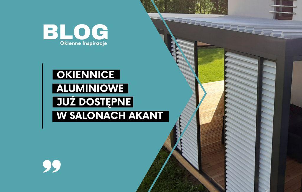 Okiennice aluminiowe już dostępne w salonach Akant